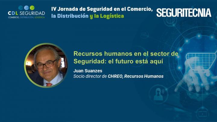 IV Jornada de Seguridad en el Comercio, la Distribución y la Logística. Juan Suanzes, socio director de CHREO. Recursos Humanos