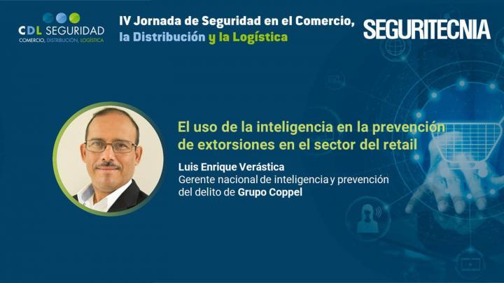 IV Jornada de Seguridad en el Comercio, la Distribución y la Logística. Luis Enrique Verástica, gerente nacional de inteligencia y prevención del delito de Grupo Coppel.