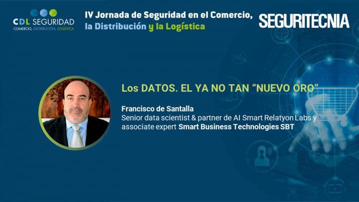 IV Jornada de Seguridad en el Comercio, la Distribución y la Logística. Francisco de Santalla, Senior Data Scientist & Partner de AI Smart Relatyon Labs y Associate Expert Smart Business Technologies (SBT)