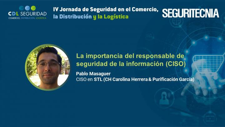 IV Jornada de Seguridad en el Comercio, la Distribución y la Logística. Pablo Masaguer, CISO en STL (CH Carolina Herrera & Purificación García).
